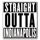STRAIGHT OUTTA INDIANAPOLIS - Decal Macbook Air Laptop Truck Skin Sticker iPad