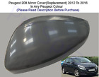 Peugeot 208 Wing Mirror Cover L/H Or R/h Any Peugeot Colour 2012-16