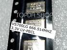 1pc used VS700LG 666.514MHZ 3.3V LV-PECL