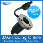 AQUATRACK STAINLESS STEEL STERN LIGHT ROUND BASE - Boat/Anchor Plug-in Socket