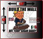 1 TRUMP BUILD THE WALL NOT SUGAR DADDY Bumper Sticker Toolbox Car Window Decal
