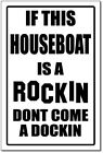 HOUSEBOAT  -ROCKIN & DOCKIN SIGN   -alum, top quality
